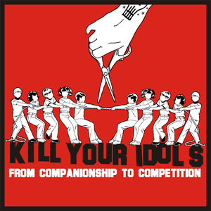 Kill Your Idols - From Companionship to Competition LP