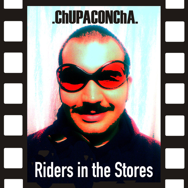 ChUPACONChA - Riders in the Stores