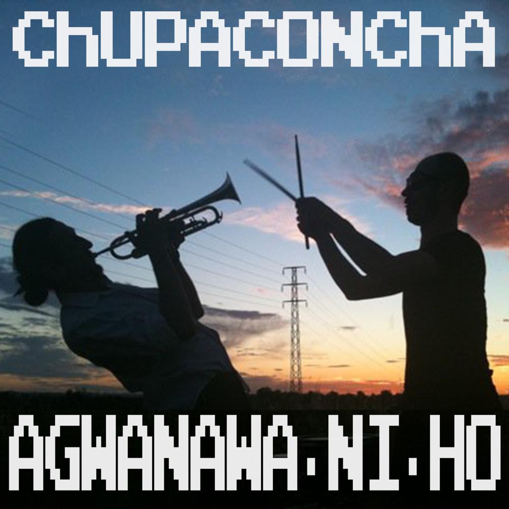 ChUPACONChA - Agwanawa-ni-ho