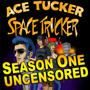 Ace Tucker Space Trucker Season One Uncensored