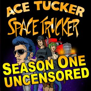 Ace Tucker Space Trucker Season One Uncensored