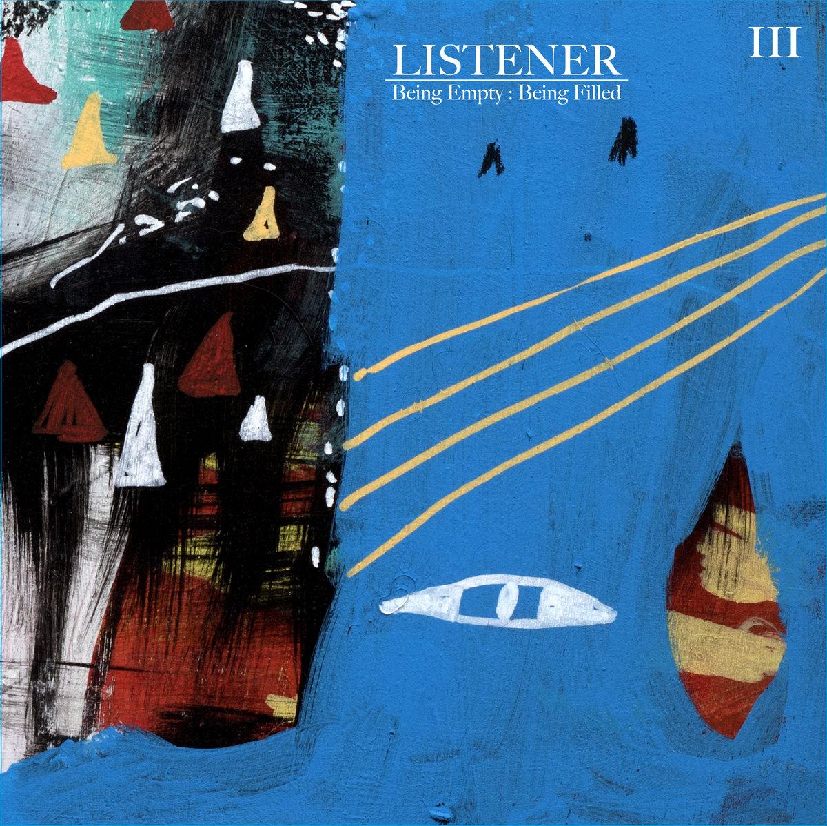 Listener - Being Empty : Being Filled Vol. III