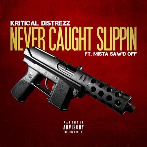 Kritical Distrezz - Never Caught Slippin (feat. Mista Saw'd Off)