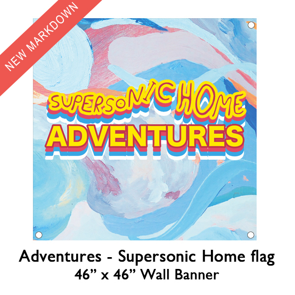 Adventures - Supersonic Home Flag *Markdown*