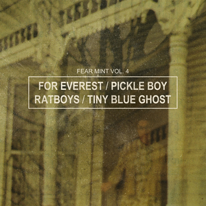 Fear Mint Vol. 4 - For Everest / Pickle Boy / Ratboys / Tiny Blue Ghost