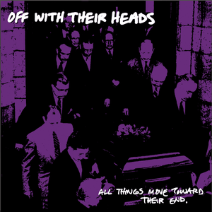 Off With Their Heads - All Things Move Towards Their End LP