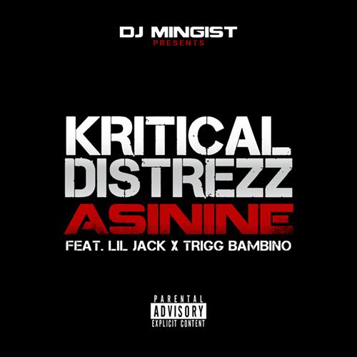 Kritical Distrezz - Asinine (feat. Lil Jack & Trigg Bambino)