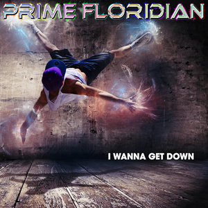I Wanna Get Down by Prime Floridian