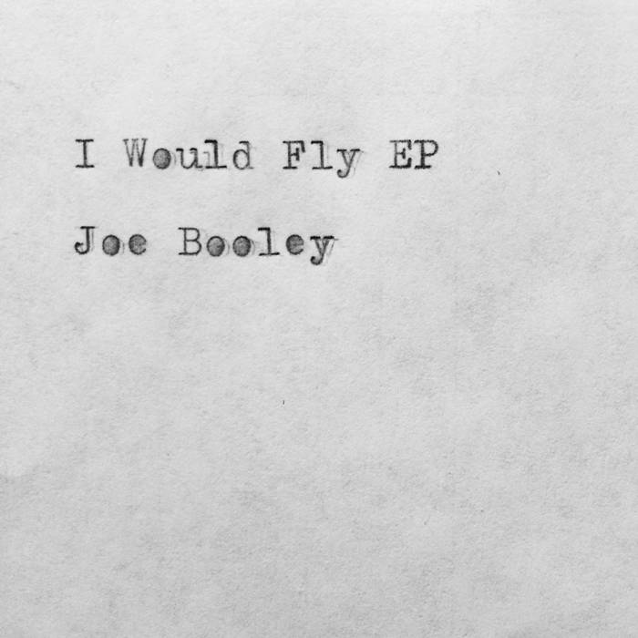Joe Booley - I Would Fly EP