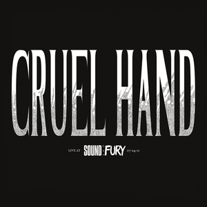 Cruel Hand 'Live At Sound & Fury'