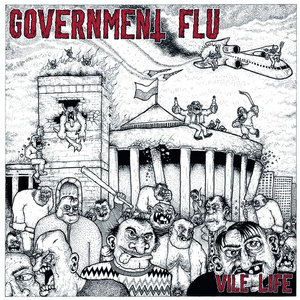 GOVERNMENT FLU ´Vile Life´