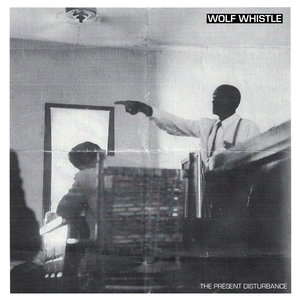 WOLF WHISTLE ´The Present Disturbance´ [7