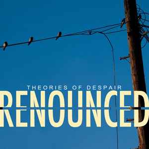 Renounced - Theories of Despair LP