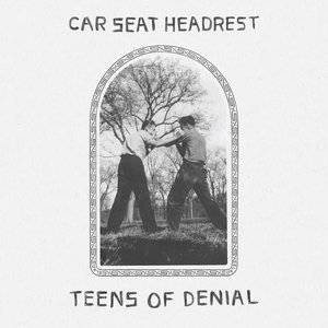Car Seat Headrest - Teens Op Denial