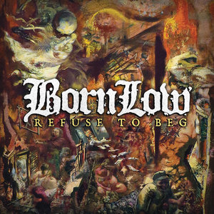 BORN LOW ´Refuse to Beg´