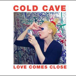 COLD CAVE ´Love Comes Close´