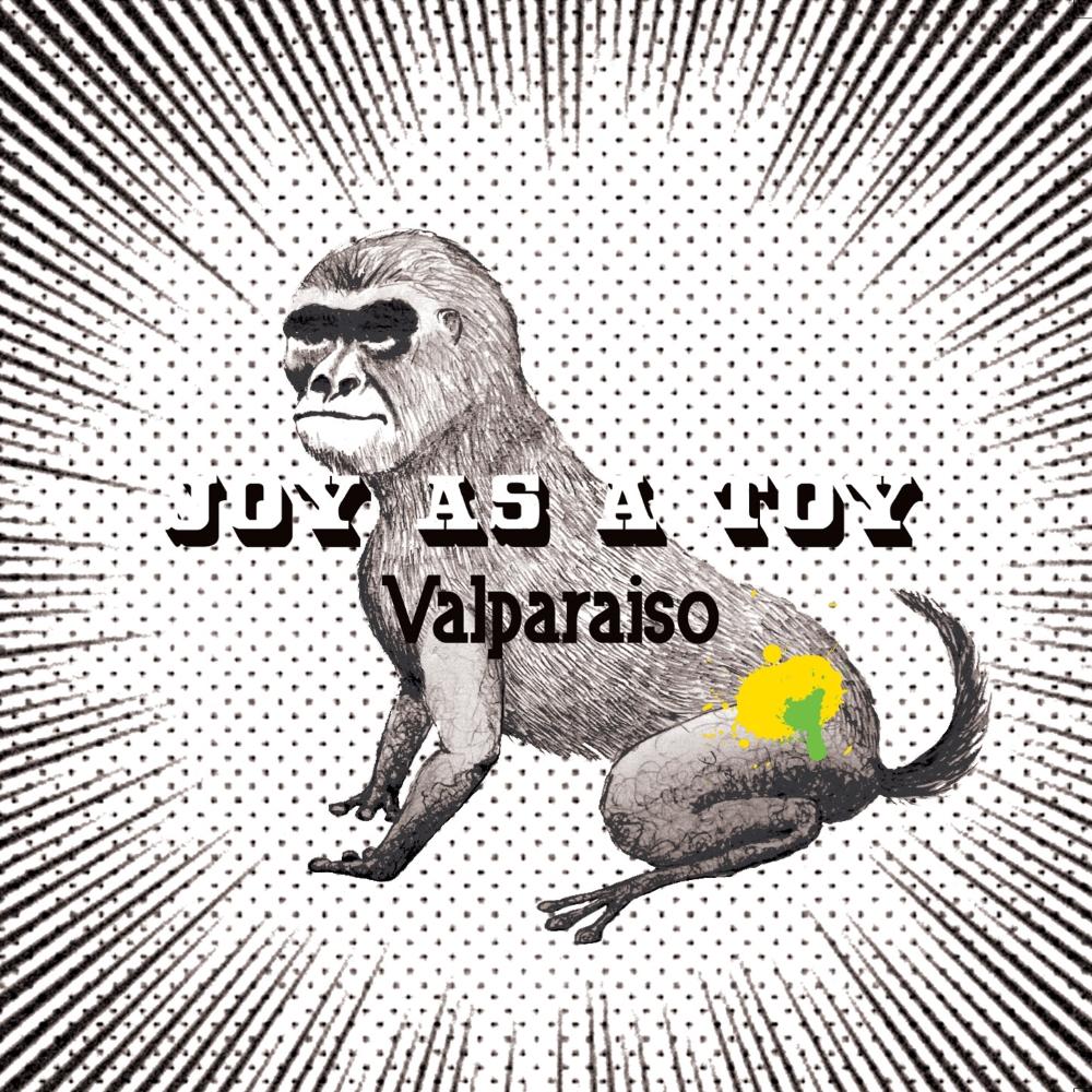 Joy As A Toy - Valparaiso