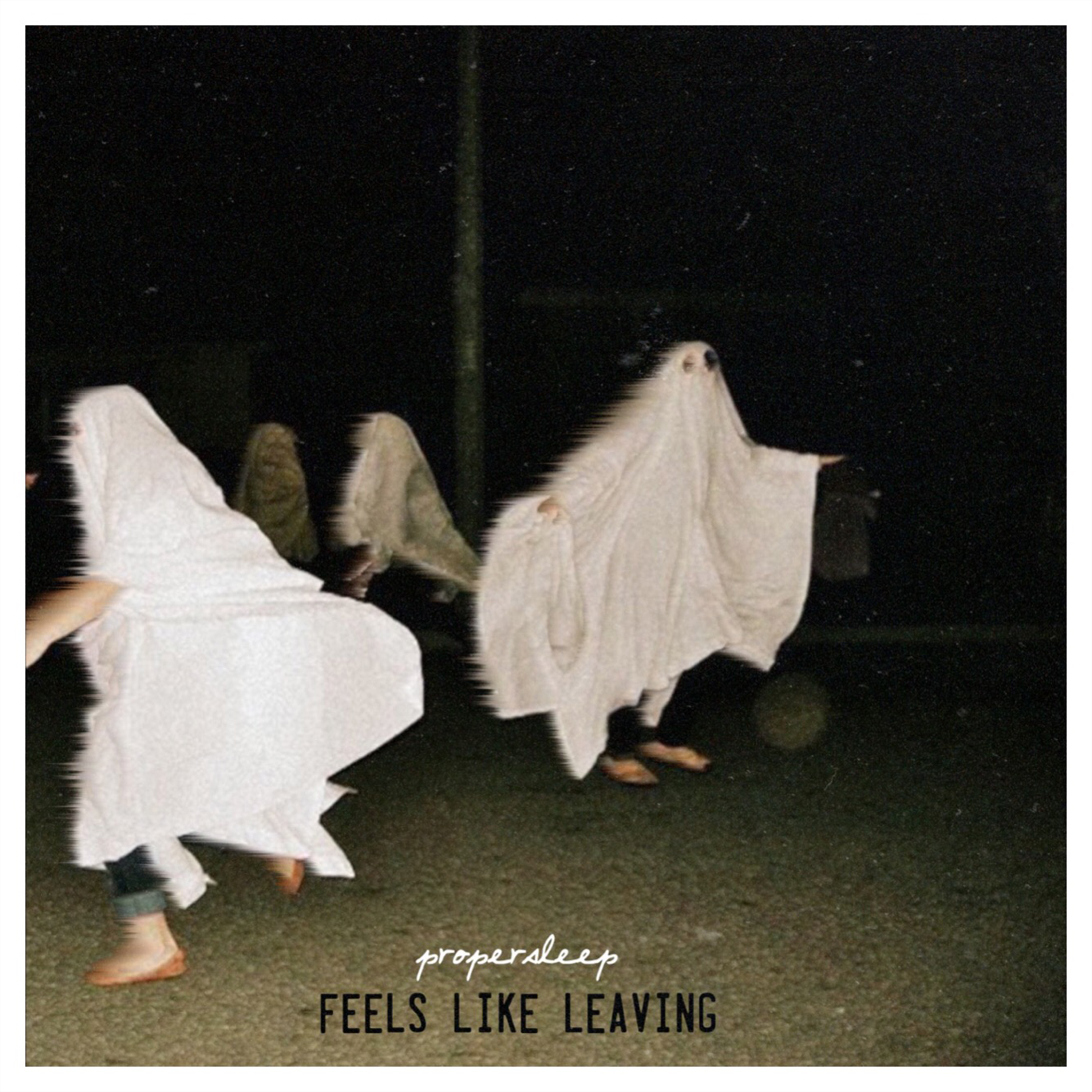 propersleep - 'Feels Like Leaving'