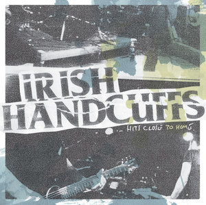 Irish Handcuffs - .... Hits Close to Home