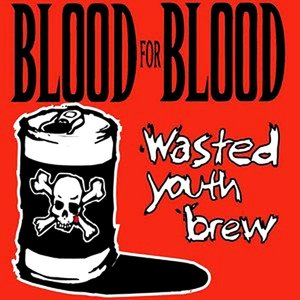 BLOOD FOR BLOOD ´Wasted Youth Brew´ [DoLP]