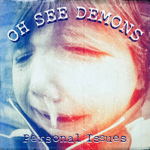 Oh See Demons - Personal Issues