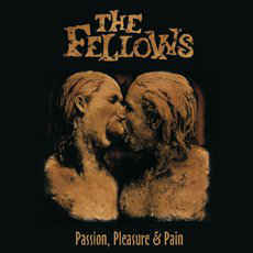 The Fellows - Passion, Pleasure, Pain