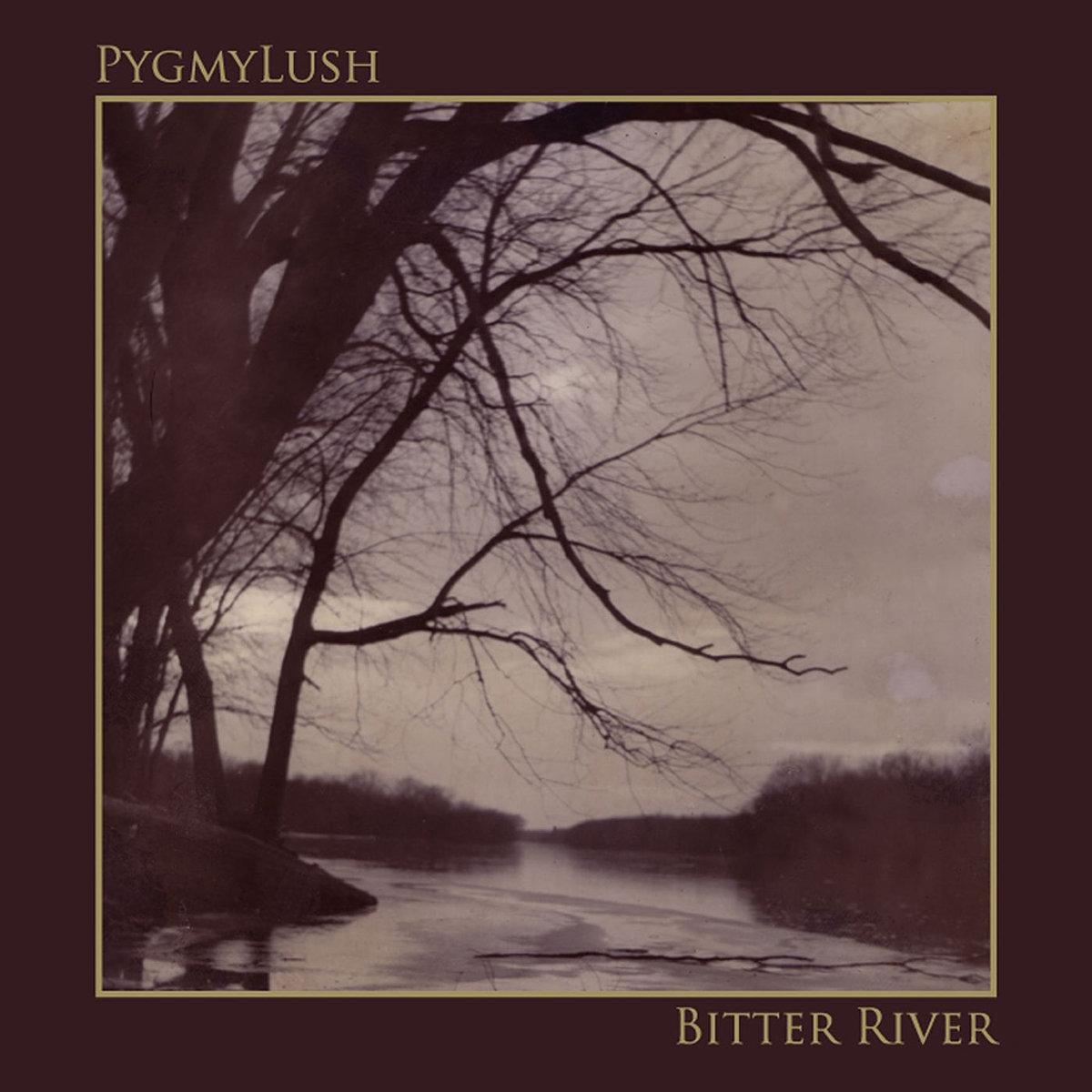 Pygmy Lush - Bitter River 12