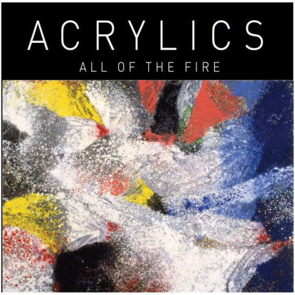 Acrylics - All Of The Fire