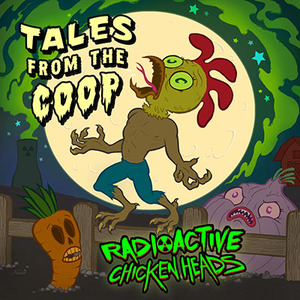 Radioactive Chicken Heads - Tales From The Coop CD