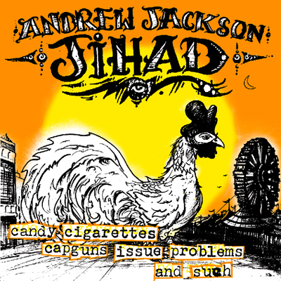 Andrew Jackson Jihad (AJJ) - Candy Cigarettes Capguns Issue Problems And Such LP