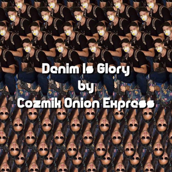 Cozmik Onion Express-Denim Is Glory