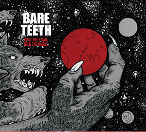 Bare Teeth - First The Town, Then The World 12