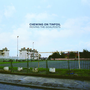 Chewing On Tinfoil - Moving The Goalposts 10