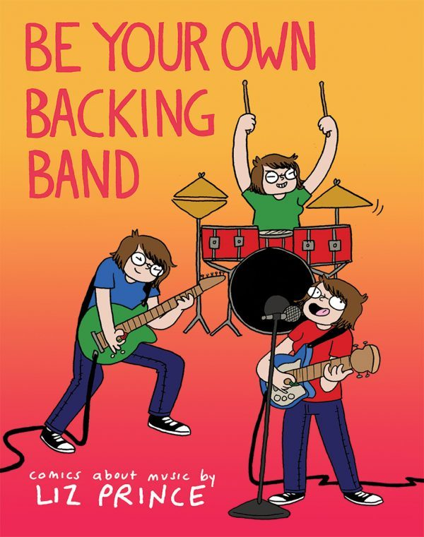 BE YOUR OWN BACKING BAND - Liz Prince