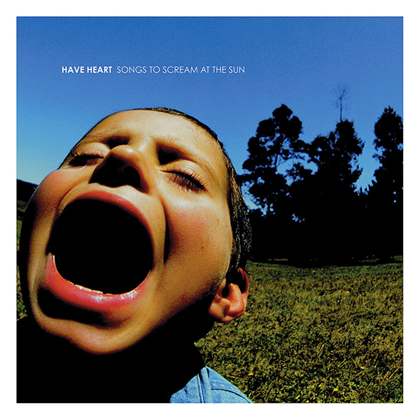 Have Heart - Songs To Scream at the Sun LP