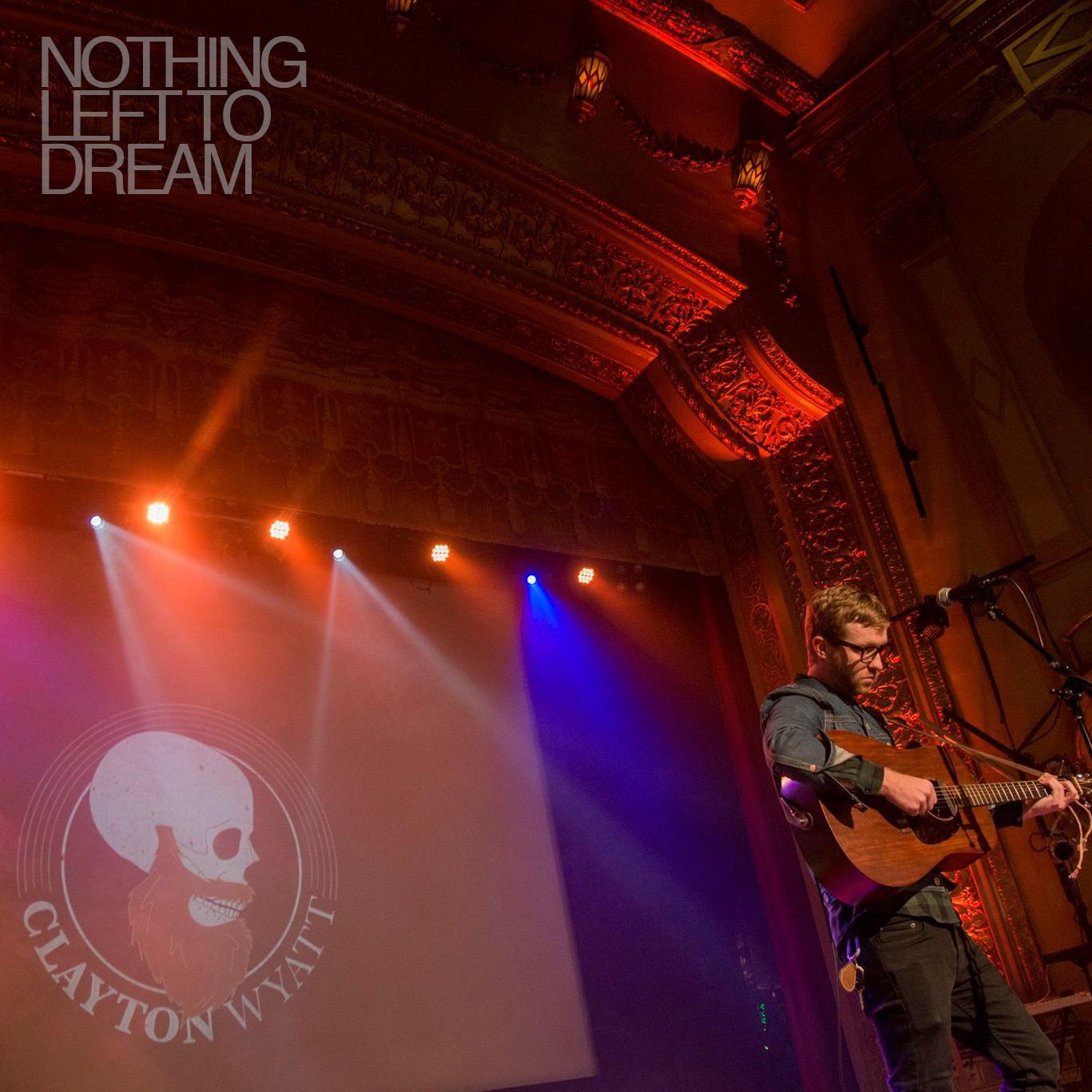 Nothing Left To Dream - Clayton Wyatt
