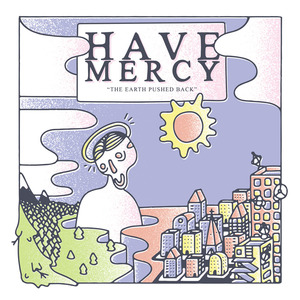 Have Mercy - The Earth Pushed Back