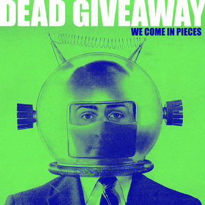 Dead Giveaway – We Come In Pieces