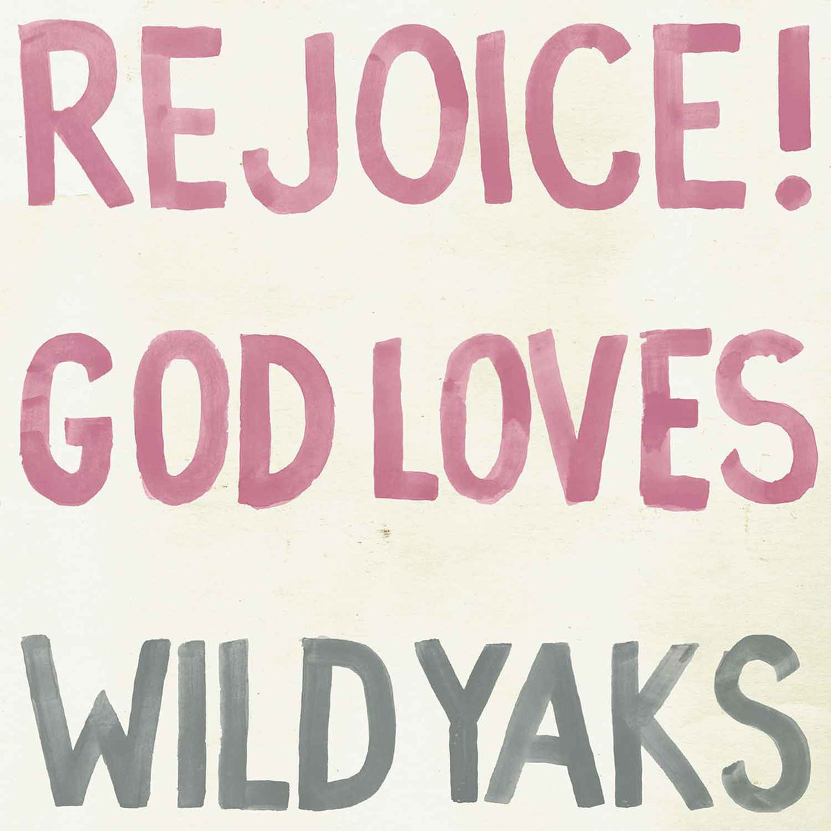 Wild Yaks - Rejoice! God Loves Wild Yaks