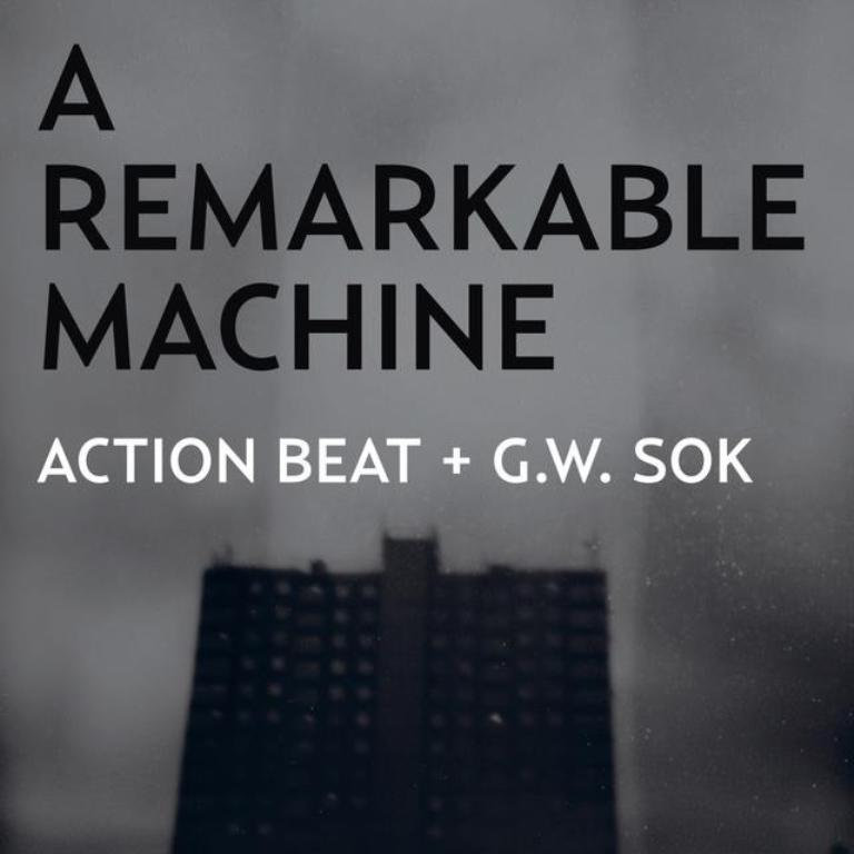 Action Beat + G.W. Sok - A Remarkable Machine