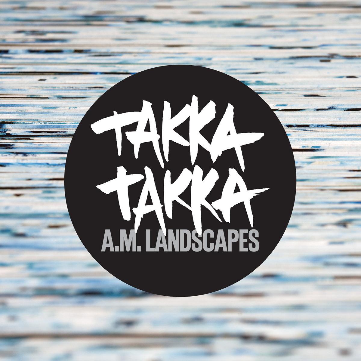 Takka Takka - A.M. Landscapes