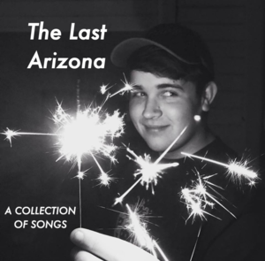 The Last Arizona- A Collection Of Songs