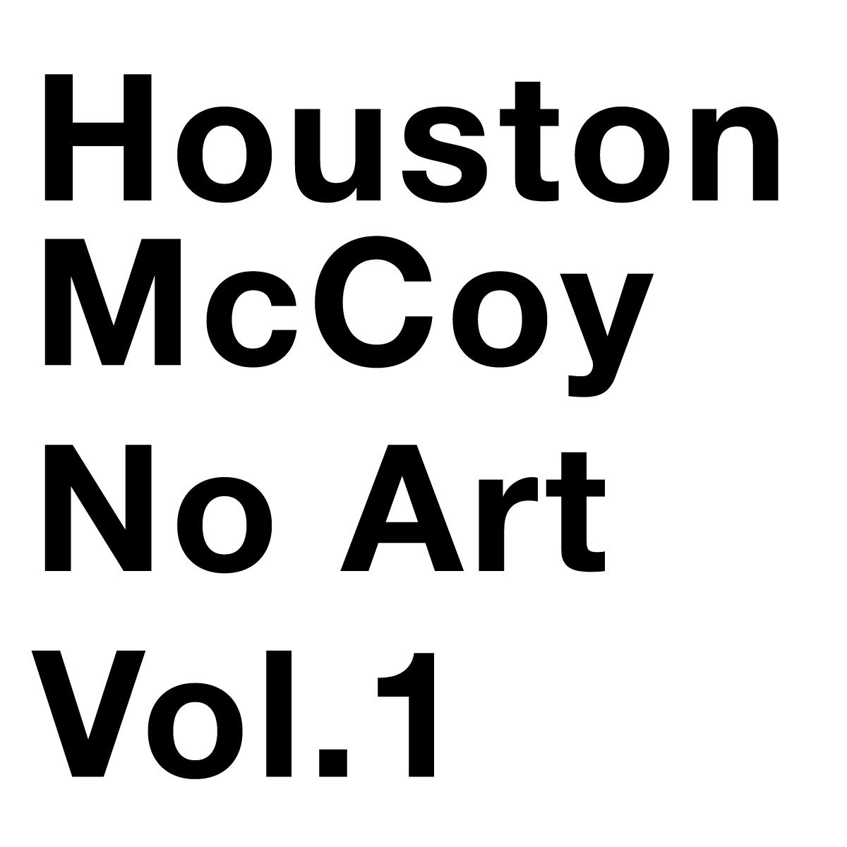 Houston McCoy - No Art Vol. 1