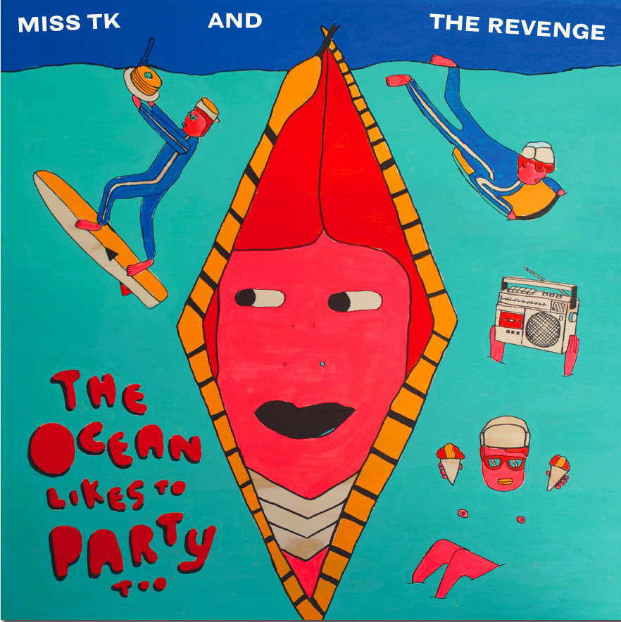 Miss TK & The Revenge - The Ocean Likes To Party Too