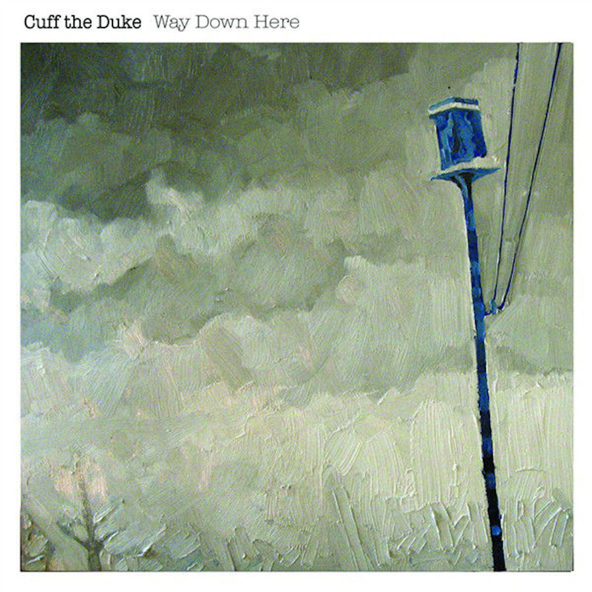 Cuff The Duke - Way Down Here