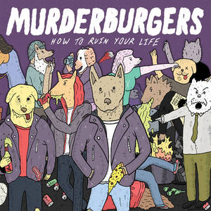 Murderburgers,The - How To Ruin Your Life