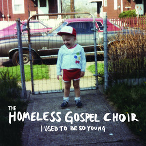 Homeless Gospel Choir, The - I Used To Be So Young