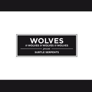 Wolves & Wolves & Wolves & Wolves - Subtle Serpents