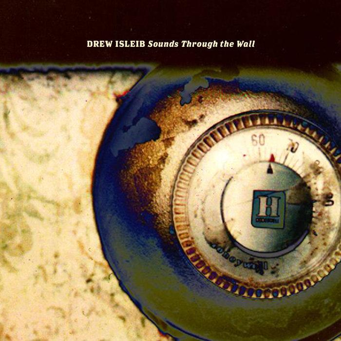 Drew Isleib - Sounds Through The Wall