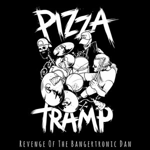 Pizza Tramp - Revenge of the Bangertronic Dan LP
